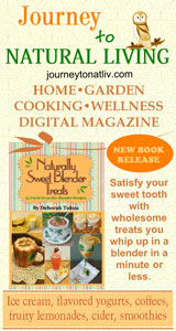 Journey to Natural Living: Home•Garden•Cooking•Wellness Digital Magazine. New book release, 'Naturally Sweet Blender Treats'! Satisfy your sweet tooth with wholesome treats you whip up in a blender in a minute or less — ice cream, flavored yogurts, coffees, fruity lemonades, cider, smoothies. journeytonatliv.com