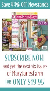 Subscribe to MaryJanesFarm Magazine www.maryjanesfarm.org